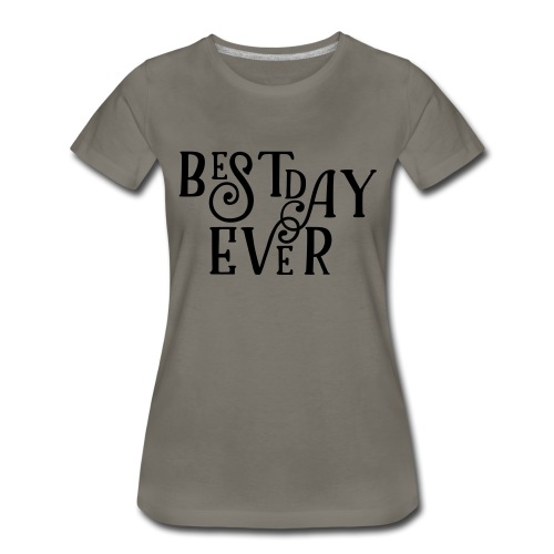 Best Day Ever Fancy - Women's Premium T-Shirt