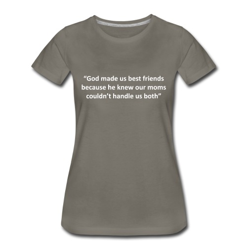 our moms couldn't handle us - Women's Premium T-Shirt