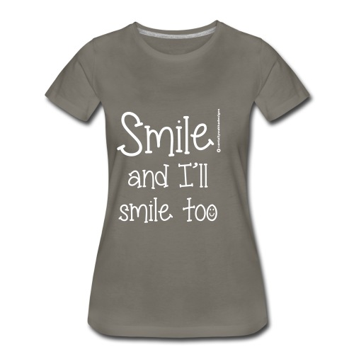 Smile and I ll smile too - Women's Premium T-Shirt