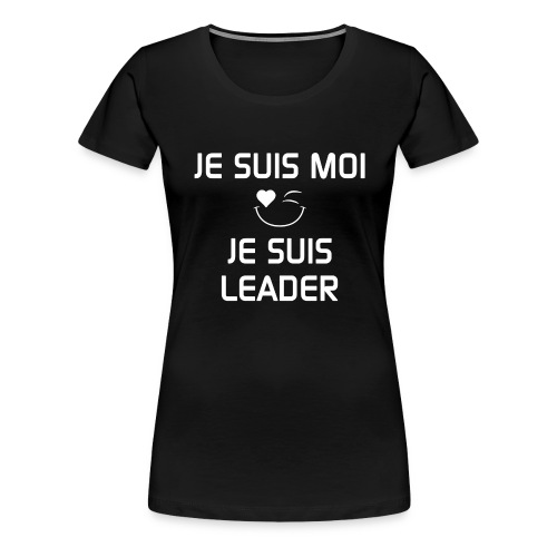 JeSuisMoiJeSuisLeader - Women's Premium T-Shirt