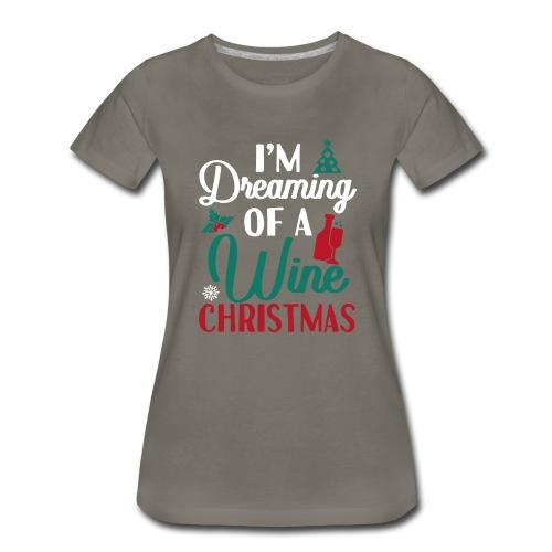 I'm Dreaming Of A Wine Christmas - Women's Premium T-Shirt