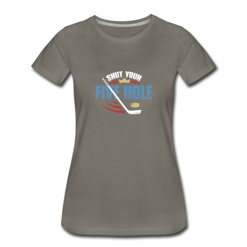 Shut Your Five Hole - Funny Ice Hockey Apparel - Women's Premium T-Shirt