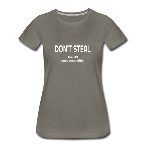 Don't Steal The IRS Hates Competition - Women's Premium T-Shirt