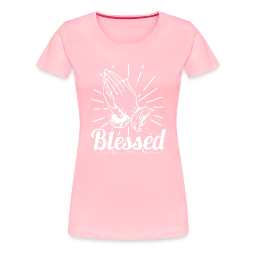 Blessed (White Letters) - Women's Premium T-Shirt
