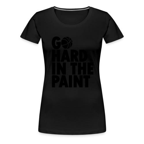 Go Hard In the Paint - Women's Premium T-Shirt