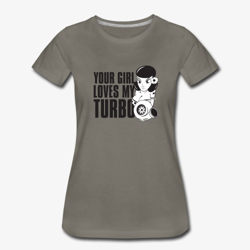 you girl loves my turbo - Women's Premium T-Shirt