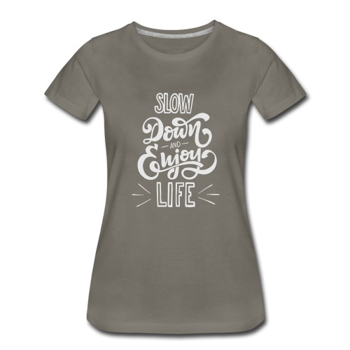 Slow down and enjoy life - Women's Premium T-Shirt