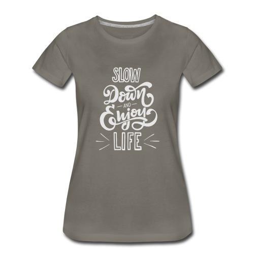 Slow down and enjoy life - Women's Premium T-Shirt