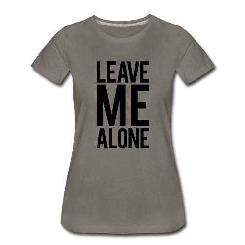 Leave Me Alone - Women's Premium T-Shirt