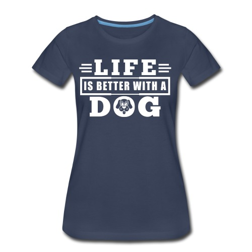 Life is better with a dog - Women's Premium T-Shirt