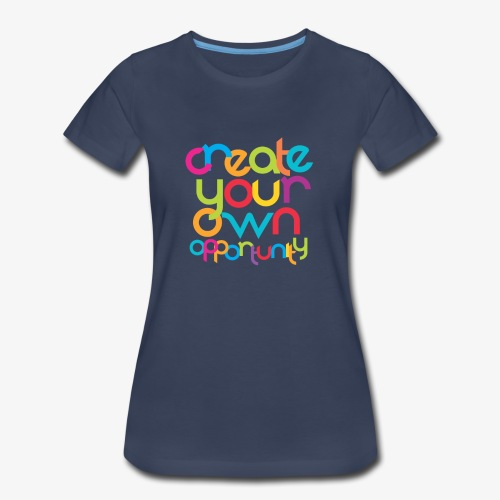 Create Your Own Opportunity - Women's Premium T-Shirt