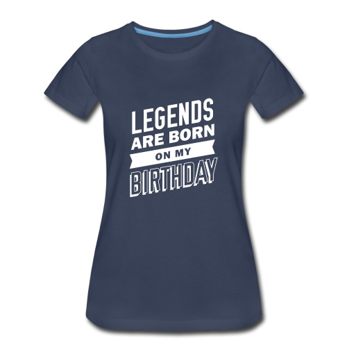 Legends are born on my birthday - Women's Premium T-Shirt