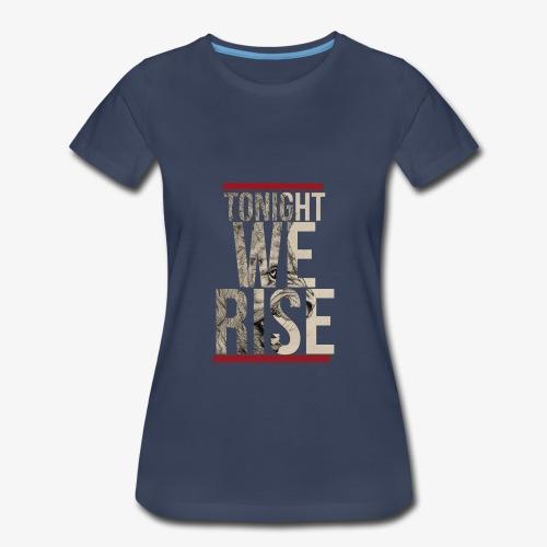 Tonight We Rise - Skillet Tee - Women's Premium T-Shirt