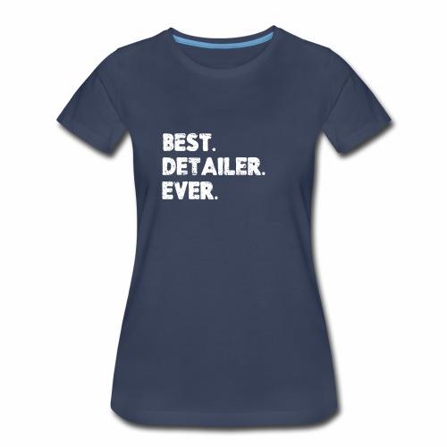 AUTO DETAILER SHIRT | BEST DETAILER EVER - Women's Premium T-Shirt