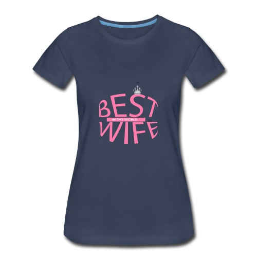 best wife in the world - Women's Premium T-Shirt