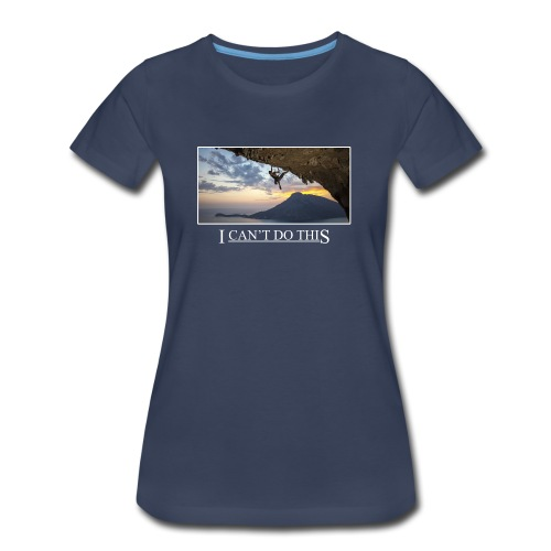 I can't do this - Women's Premium T-Shirt