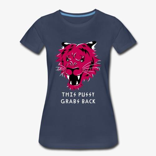 This Pussy Grabs Back - Women's Premium T-Shirt