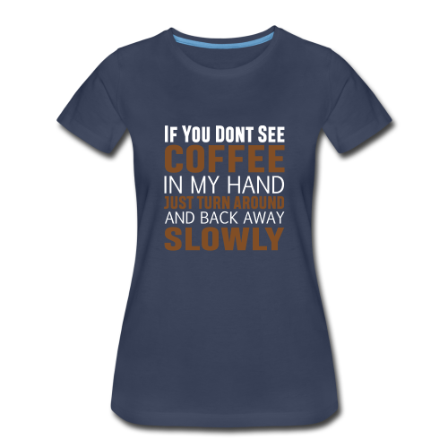 If you don't see Coffee - Women's Premium T-Shirt