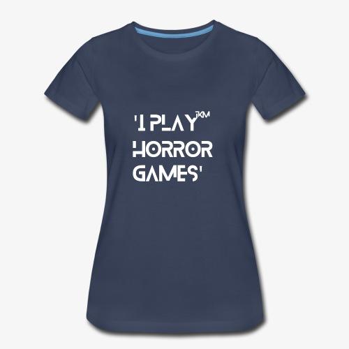 'I Play Horror Games' - Women's Premium T-Shirt