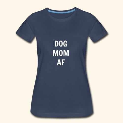 DOG MOM AF - Women's Premium T-Shirt