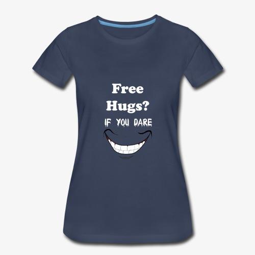 hugs if you dare - Women's Premium T-Shirt