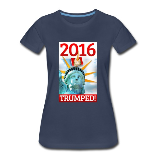 2016 TRUMPED! - Hillary Trumped by Lady Liberty - Women's Premium T-Shirt