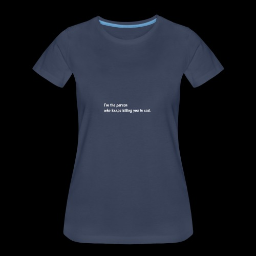 I'm the person who keeps killing you in cod. - Women's Premium T-Shirt