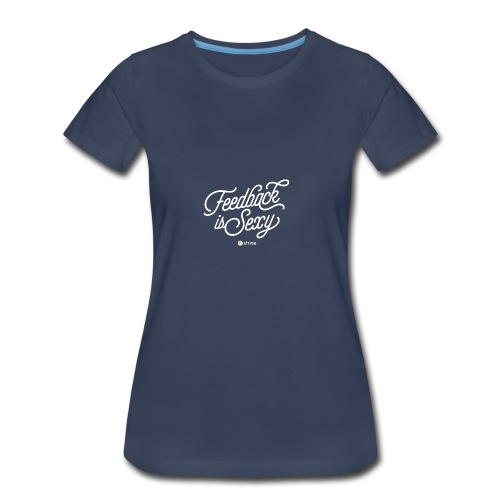 Feedback is Sexy - Women's Premium T-Shirt