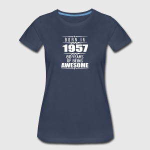 Born in 1957 60 Years of Being Awesome - Women's Premium T-Shirt