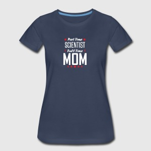 Part Time Scientist Full Time Mom - Women's Premium T-Shirt