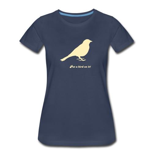 Put a bird on it! - Women's Premium T-Shirt