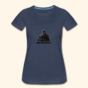 mute the fuck up - Women's Premium T-Shirt