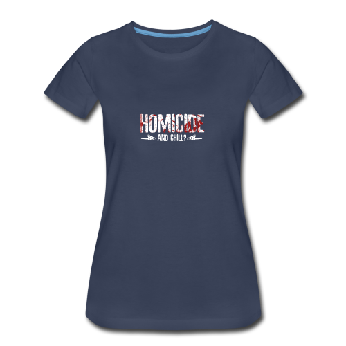 Homicide And Chill - Women's Premium T-Shirt