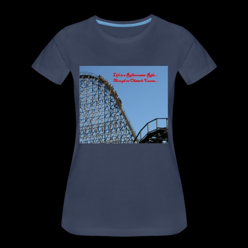 Life is a Rollercoaster Ride... - Women's Premium T-Shirt