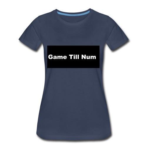 GAME TILL NUM - Women's Premium T-Shirt