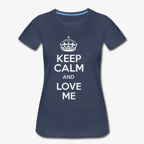 keep calm and love me - Women's Premium T-Shirt