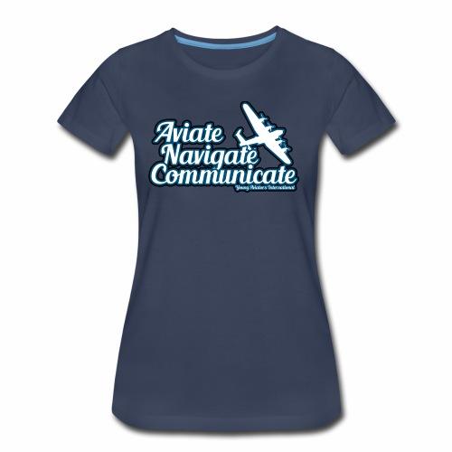 Aviate Navigate Communicate - Women's Premium T-Shirt