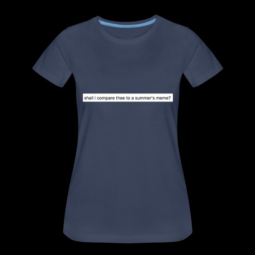 shall i compare thee to a summer's meme? - Women's Premium T-Shirt