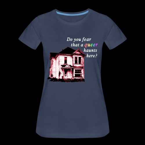 Do You Fear that a Queer Haunts Here - Women's Premium T-Shirt