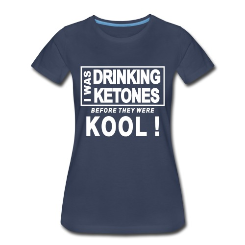 I was drinking ketones before they were kool - Women's Premium T-Shirt
