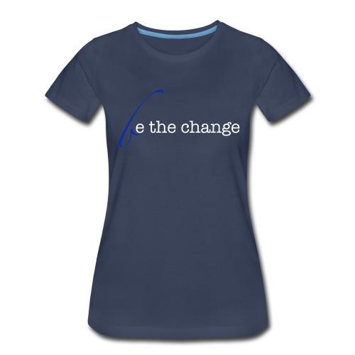 Be The Change Blue - Women's Premium T-Shirt