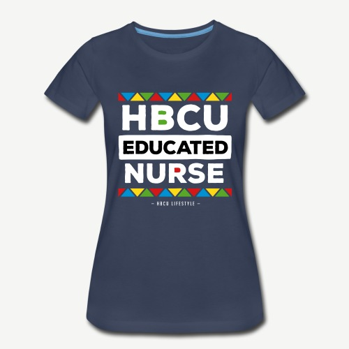 HBCU Educated Nurse - Women's Premium T-Shirt