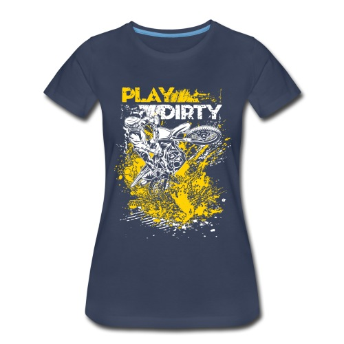 Rude Dirt Bike Play Dirty - Women's Premium T-Shirt