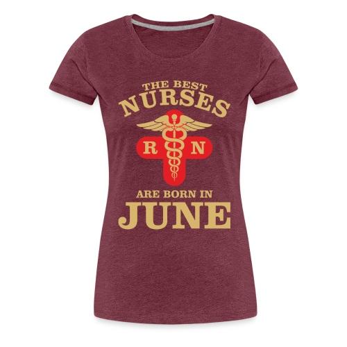 The Best Nurses are born in June - Women's Premium T-Shirt