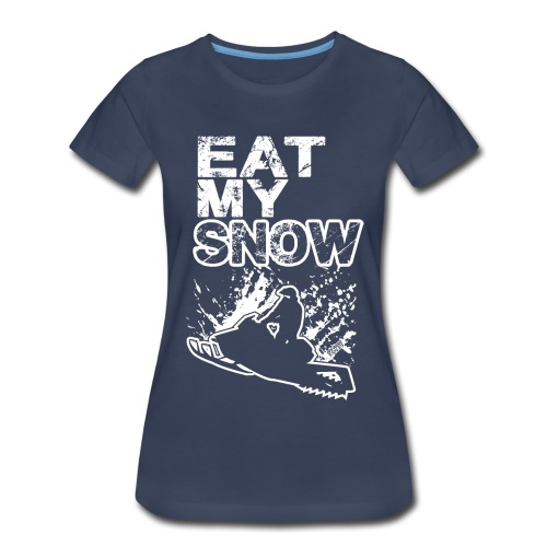 Snowmobile Eat My Snow - Women's Premium T-Shirt
