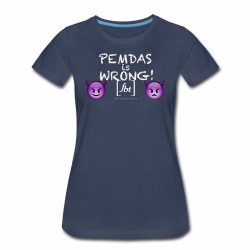 PEMDAS is Wrong! [fbt] - Women's Premium T-Shirt