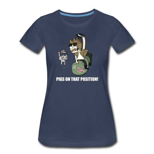 Pigs On That Position! - Women's Premium T-Shirt