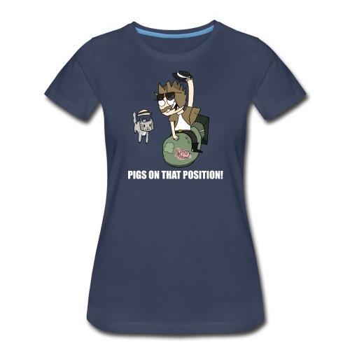 Pigs On That Position! - Women's Premium T-Shirt