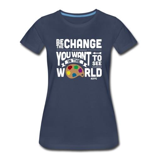 Be the Change - Women's Premium T-Shirt