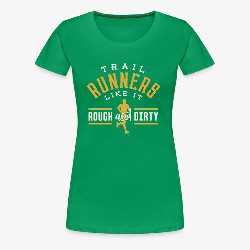 Trail Runners Like It Rough & Dirty - Women's Premium T-Shirt